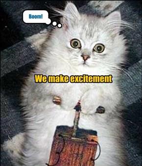We make excitement