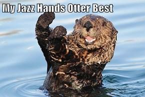 My Jazz Hands Otter Best
