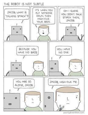 Robot's Aren't Subtle