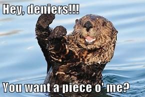Hey, deniers!!!  You want a piece o' me?
