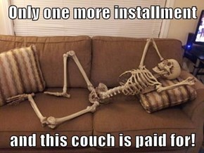 Only one more installment    and this couch is paid for!