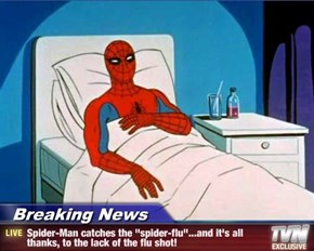 "Breaking News - Spider-Man catches the ""spider-flu""...and it's all thanks, to the lack of the flu shot!"