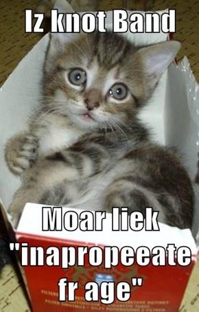 """Iz knot Band  Moar liek """"inapropeeate fr age"""""""