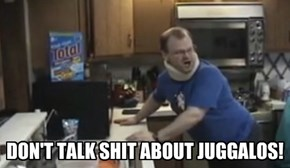 DON'T TALK sh*t ABOUT JUGGALOS!