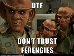 DTF  DON'T TRUST FERENGIES