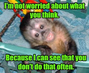 I'm not worried about what you think.