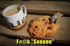 """F#@k """"Soooon"""""""