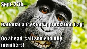 Sept. 27th... National Ancestor Appreciation Day! Go ahead, call some family members!