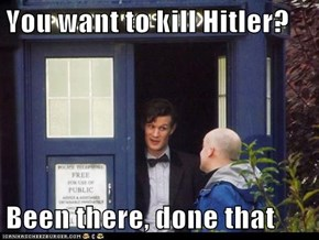 You want to kill Hitler?  Been there, done that
