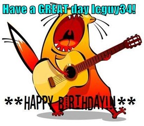 Have a GREAT day Icguy34!