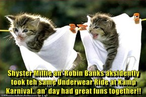 Shyster Millie an' Robin Banks aksidently took teh same Underwear Ride at Kamp Karnival.. an' day had great funs together!!