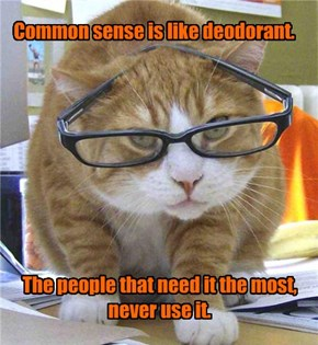 Common sense is like deodorant.