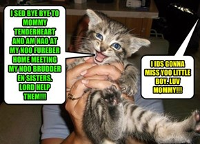 I IDS GONNA MISS YOO LITTLE BOY. LUV MOMMY!!!