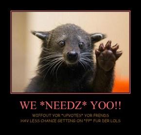 WE *NEEDZ* YOO!!