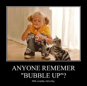 "ANYONE REMEMER ""BUBBLE UP""?"