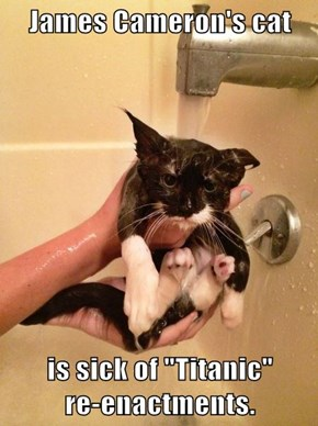 "James Cameron's cat  is sick of ""Titanic""             re-enactments."