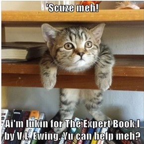 'Scuze meh!  Ai'm lukin for The Expert Book I by V.L. Ewing. Yu can help meh?