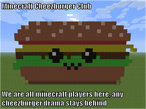 Minecraft Cheezburger Club  We are all minecraft players here, any cheezburger drama stays behind
