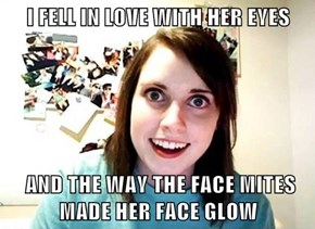 I FELL IN LOVE WITH HER EYES   AND THE WAY THE FACE MITES MADE HER FACE GLOW