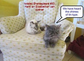 twisted Shakespeare #50: Hark! an Elizabethan can opener
