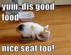 yum, dis good food  nice seat too!