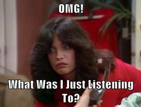 OMG!  What Was I Just Listening To?
