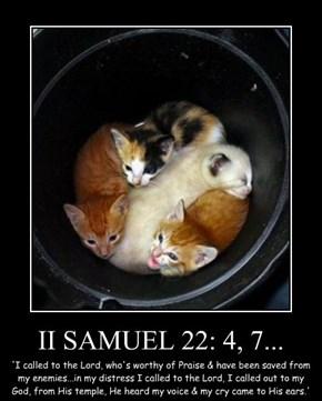 II SAMUEL 22: 4, 7...