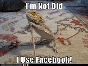I'm Not Old  I Use Facebook!