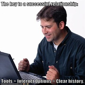 The key to a successful relationship:   Tools > Internet Options > Clear history.