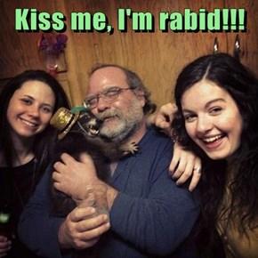 Kiss me, I'm rabid!!!