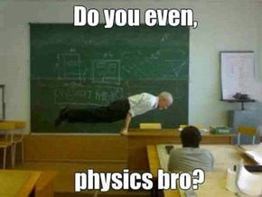 That Dude Totally Physics