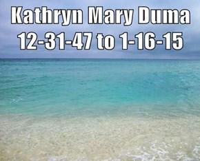Kathryn Mary Duma 12-31-47 to 1-16-15