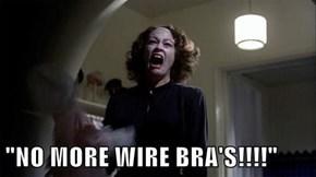 """""""NO MORE WIRE BRA'S!!!!"""""""