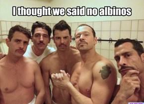 I thought we said no albinos