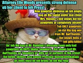 CRIME STOPPERS NEWS FLASH - Fashionable yung Atturney Elle Woods sez new evidense clears her client Mrs. Nonono of all wrongdoing! An' Ms. Woods points teh paw ob gilt at other KKPS Staffs an' Skolars!!