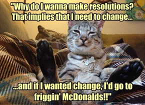 """""""Why do I wanna make resolutions?That implies that I need to change..."""""""