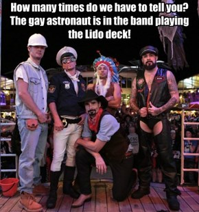 How many times do we have to tell you? The gay astronaut is in the band playing the Lido deck!