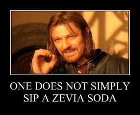 ONE DOES NOT SIMPLY SIP A ZEVIA SODA
