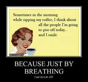 BECAUSE JUST BY BREATHING