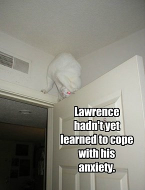 Lawrence hadn't yet learned to cope with his anxiety.