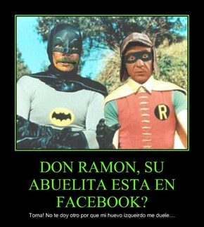 DON RAMON, SU ABUELITA ESTA EN FACEBOOK?