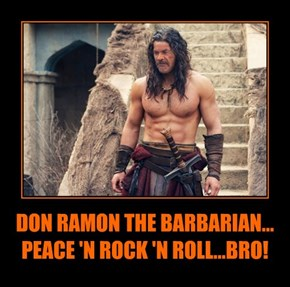 DON RAMON THE BARBARIAN... PEACE 'N ROCK 'N ROLL...BRO!