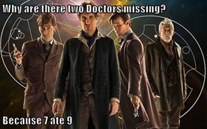 Why are there two Doctors missing?  Because 7 ate 9