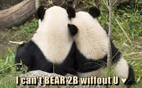 I can't BEAR 2B wiffout U ♥