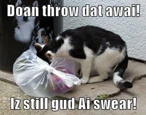Doan throw dat awai!  Iz still gud Ai swear!