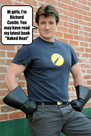 "Hi girls, I'm Richard Castle. You may have read my latest book ""Naked Heat"""