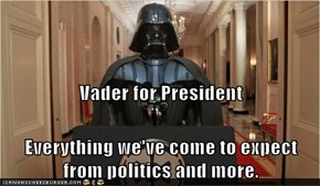 Vader for President Everything we've come to expect from politics and more.