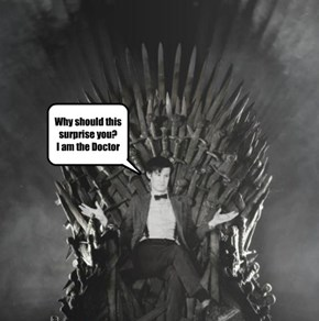 Why should this surprise you?     I am the Doctor