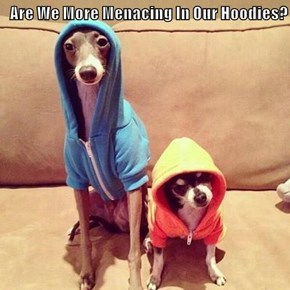 Are We More Menacing In Our Hoodies?