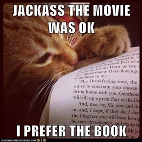JACKASS THE MOVIE WAS OK  I PREFER THE BOOK